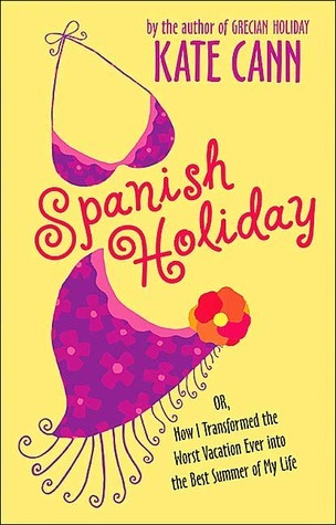 Spanish Holiday: Or, How I Transformed the Worst Vacation Ever into the Best Summer of My Life Kate Cann