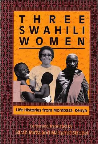 Three Swahili Women: Life Histories from Mombasa, Kenya  by  Sarah Mirza