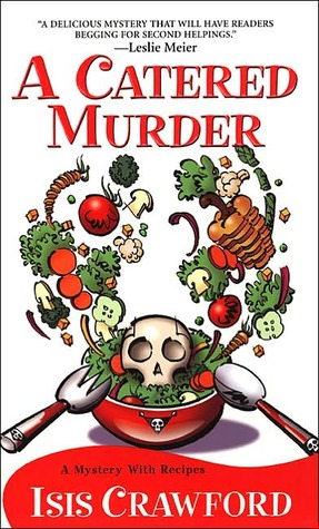 A Catered Murder (A Mystery with Recipes, #1)  by  Isis Crawford
