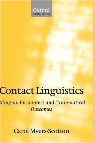 Contact Linguistics: Bilingual Encounters and Grammatical Outcomes Carol Myers-Scotton
