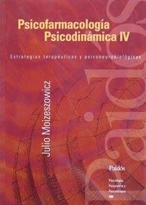 Psicofarmacología psicodinámica IV, Volumen 1  by  Julio Moizeszowicz