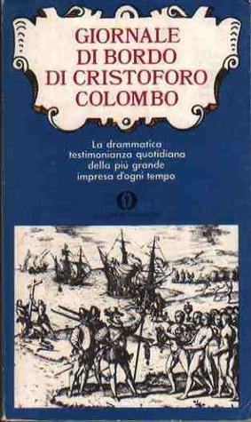 Giornale di bordo di Cristoforo Colombo (1492-93). La drammatica testimonianza quotidiana della più grande impresa dogni tempo  by  Christopher Columbus