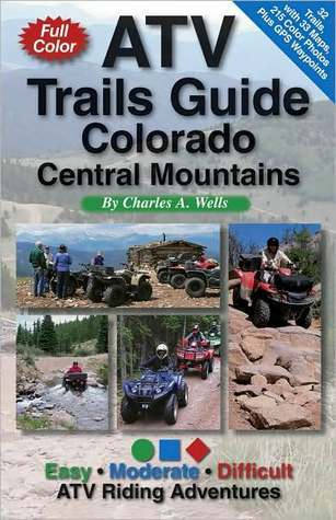 ATV Trails Guide Colorado Central Mountains Charles A. Wells