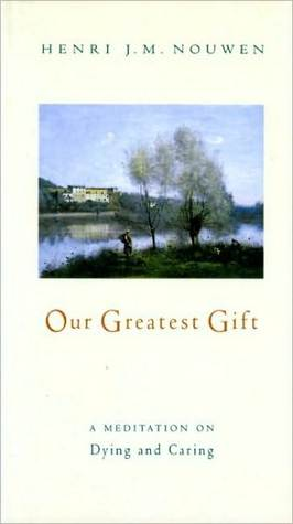Our Greatest Gift Henri J.M. Nouwen