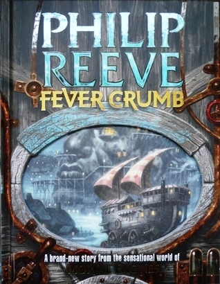 Fever Crumb (Mortal Engines Quartet Prequel, #1)  by  Philip Reeve