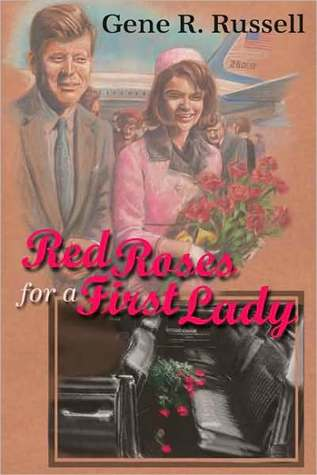 Red Roses for a First Lady  by  Gene R. Russell