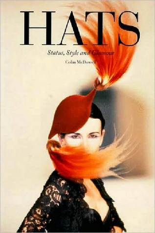 Hats: Status, Style, and Glamour  by  Colin McDowell
