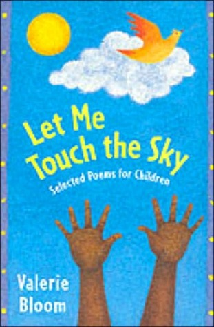 Let Me Touch The Sky: Selected Poems for Children Valerie Bloom