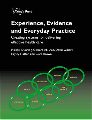 Experience, Evidence and Everyday Practice: Creating Systems for Delivering Effective Health Care  by  Michael Dunning