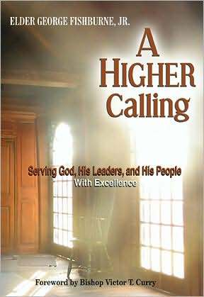 A Higher Calling: Serving God, His Leaders, And His People With Excellence  by  George Fishburne Jr.