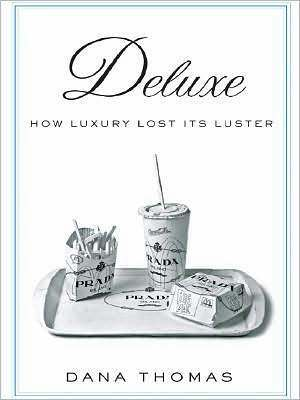 Deluxe: How Luxury Lost Its Luster Dana Thomas