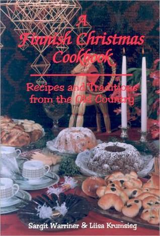 Finnish Christmas: Cookbook Traditions and Recipes from the Old Country  by  Sargit Warriner