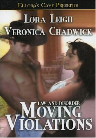 Moving Violations (Law and Disorder, #1) Lora Leigh