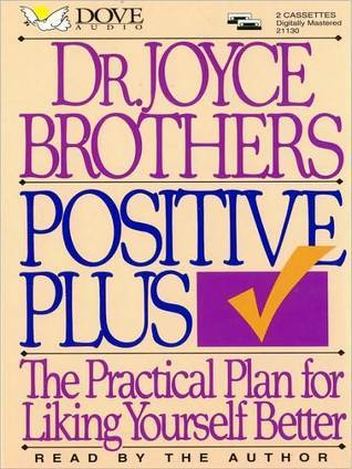 Positive Plus: The Practical Plan for Liking Yourself Better  by  Joyce Brothers
