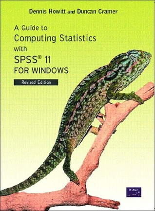 A Guide to Computing Statistics with SPSS Release 10 for Windows: With Supplements for Releases 8 and 9 Dennis Howitt