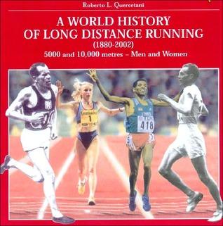 World History of Long Distance Running: 1880-2002. Track Events: Men & Women Roberto L. Quercetani