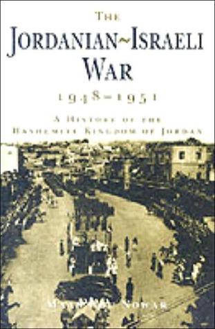 The Jordanian-Israeli War 1948-1951: A History of the Hashemite Kingdom of Jordan Man Abu Nuwar
