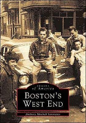 Bostons West End Anthony Mitchell Sammarco