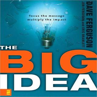 The Big Idea: Focus the Message - Multiply the Impact  by  Dave Ferguson