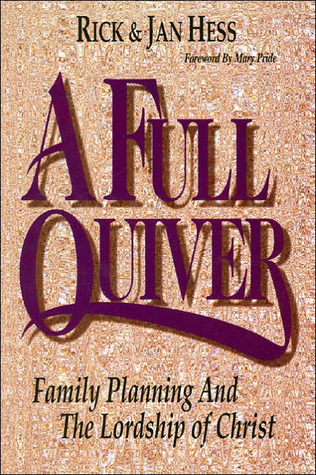 A Full Quiver : Family Planning and the Lordship of Christ Rick Hess