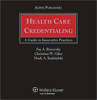 Health Care Credentialing: A Guide to Innovative Practices  by  Fay A. Rozovsky