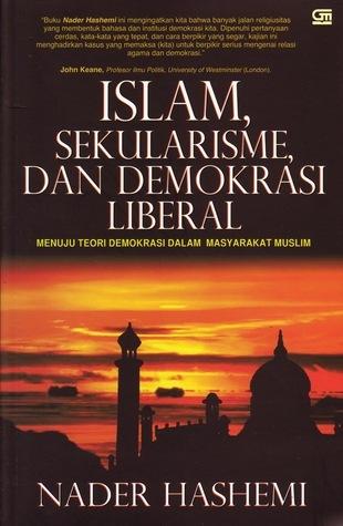 Islam, Sekularisme dan Demokrasi Liberal: Menuju Teori Demokrasi dalam Masyarakat Muslim  by  Nader Hashemi