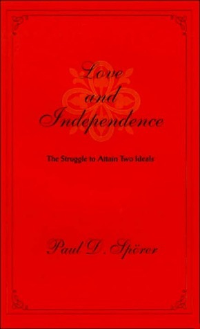 Love and Independence: The Struggle to Attain Two Ideals  by  Paul Dennis Sporer