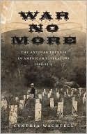 War No More: The Antiwar Impulse in American Literature, 1861-1914 Cynthia Wachtell
