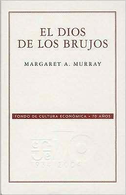 El dios de los brujos (Edición Conmemorativa 70 Años FCE) Margaret Alice Murray