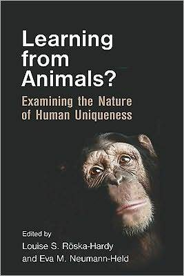 Learning from Animals?: Examining the Nature of Human Uniqueness Louise S. Röska-Hardy