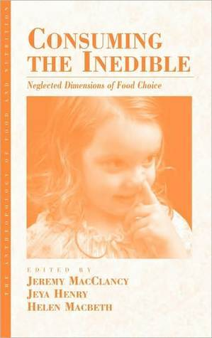 Consuming the Inedible: Neglected Dimensions of Food Choice (Anthropology of Food and Nutrition) Helen Macbeth