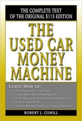 The Used Car Money Machine  by  Robert Cohill