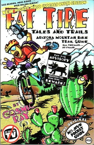 Fat Tire Tales & Trails: Arizona Mountain Bike Trail Guide  by  Cosmic Ray