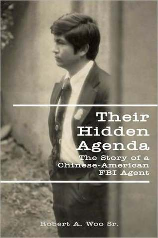 Their Hidden Agenda: The Story of a Chinese-American FBI Agent  by  Robert A. Woo