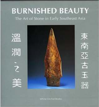 Burnished Beauty. The Art of Stone in Early Southeast Asia Christopher J. Frape