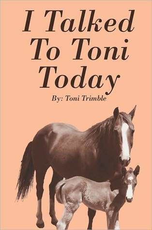 I Talked To Toni Today  by  Toni Trimble