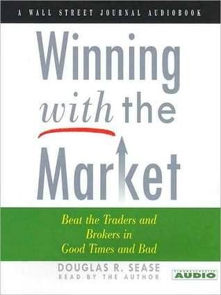Winning With The Market: Beat the Traders and Brokers in Good Times and Bad Douglas R. Sease