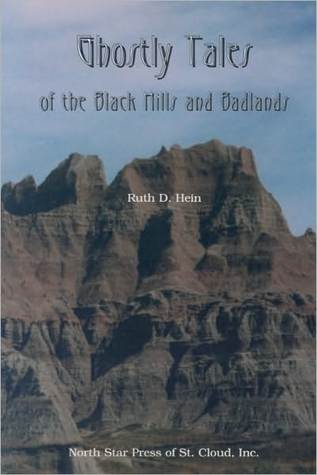 Ghostly Tales of the Black Hills and Badlands Ruth Hein