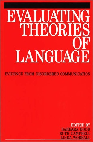 Evaluating Theories of Language: Evidence from Disordered Communication  by  Barbara Dodd