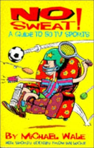 No Sweat!: A Guide to 50 TV Sports  by  Michael Wale