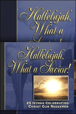 Hallelujah, What a Savior!: 25 Hymn Stories Celebrating Christ Our Redeemer  by  Kenneth W. Osbeck