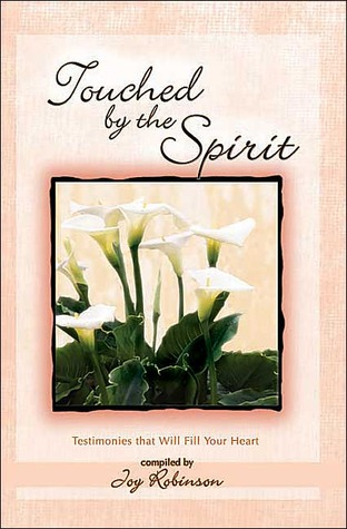Touched the Spirit: Testimonies That Will Fill Your Heart by Joy Robinson