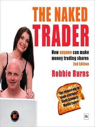 The Naked Trader (2nd Edition): How Anyone Can Make Money Trading Shares Robbie Burns