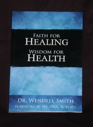 Faith For Healing Wisdom For Health  by  Wendell Smith