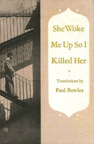 She Woke Me Up So I Killed Her  by  Paul Bowles