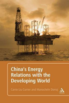 Chinas Energy Relations with the Developing World  by  Manochehr Dorraj