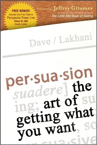 Persuasion: The Art of Getting What You Want  by  Dave Lakhani