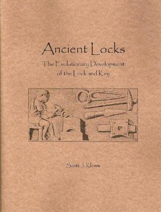 Ancient Locks: The Evolutionary Development of the Lock and Key  by  Scott J. Klemm
