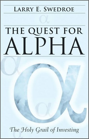 The Quest for Alpha: The Holy Grail of Investing  by  Larry E. Swedroe
