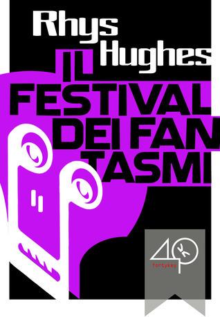 Il Festival dei Fantasmi  by  Rhys Hughes